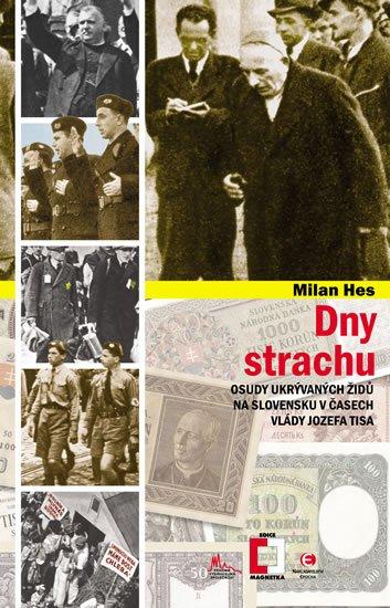 Hes Milan: Dny strachu - Osudy ukrývaných Židů na Slovensku v časech vlády Jozefa Tisa