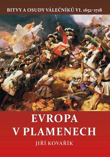 Kovařík Jiří: Evropa v plamenech - Bitvy a osudy válečníků VI. 1652-1718