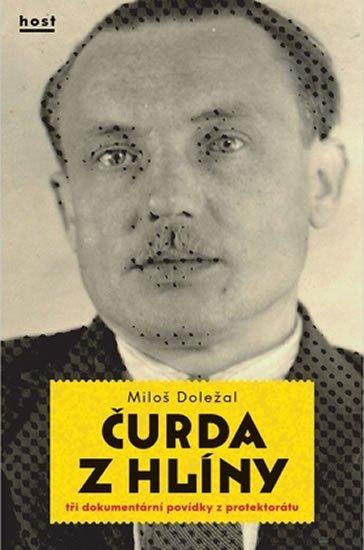 Doležal Miloš: Čurda z Hlíny - Tři dokumentární povídky z protektorátu