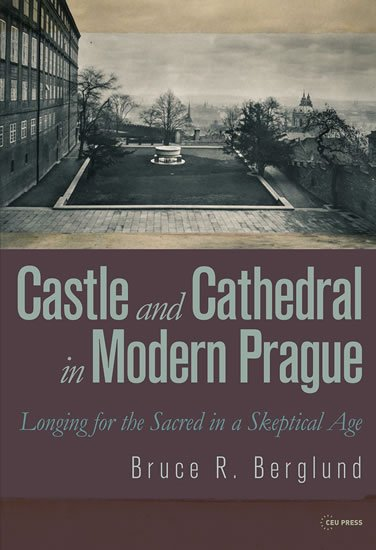 Berglund Bruce R.: Castle and Cathedral in Modern Prague: Longing for the Sacred in a Skeptica