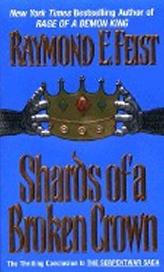 Feist Raymond E.: Shards of a Broken Crown: Serpentwar Saga