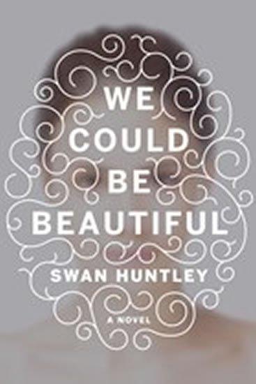 Huntley Swan: We Could Be Beautifull
