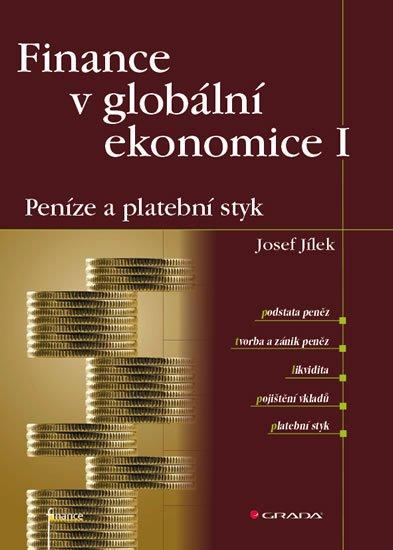 Jílek Josef: Finance v globální ekonomice I - Peníze a platební styk
