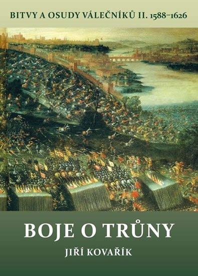 Kovařík Jiří: Boje o trůny - Bitvy a osudy válečníků II. 1588-1626