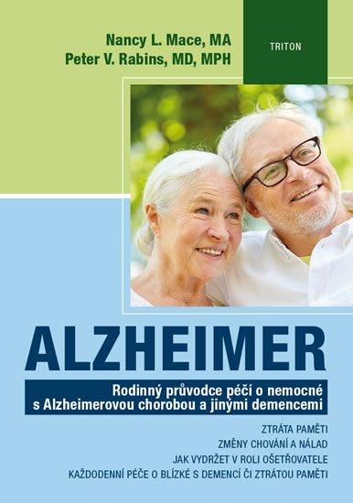 Mace Nancy L., Rabins Peter V.,: Alzheimer - Rodinný průvodce péčí o nemocné s Alzheimerovou chorobou a jiný
