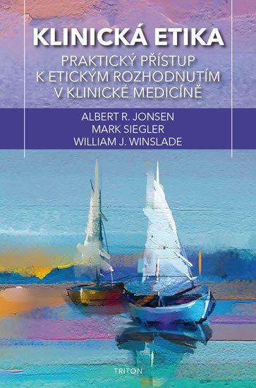 Jonsen Albert J.: Klinická etika - Praktický přístup k etickým rozhodnutím v klinické medicín