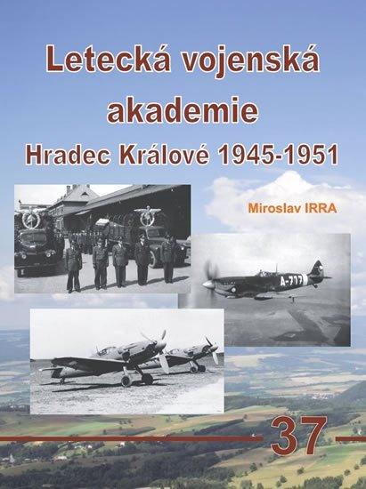 Irra Miroslav: Letecká vojenská akademie Hradec Králové 1945-1951