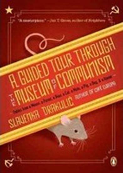 Drakulic Slavenka: A Guided Tour Through the Museum of Communism
