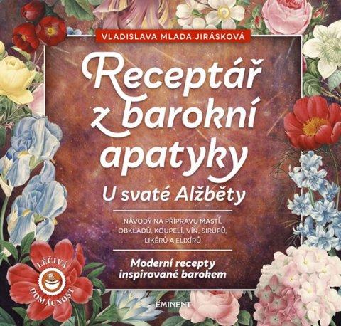 Jirásková Vladislava Mlada: Receptář z baroní apatyky U svaté Alžběty - Moderní recepty inspirované bar