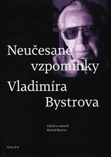 Bystrov Michal: Neučesané vzpomínky Vladimíra Bystrova