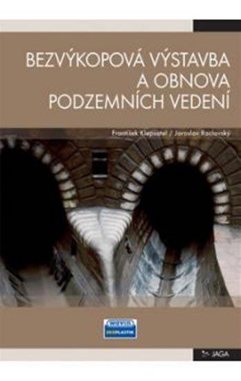 Klepsatel František, Raclavský Jaroslav: Bezvýkopová výstavba a obnova podzemních vedení