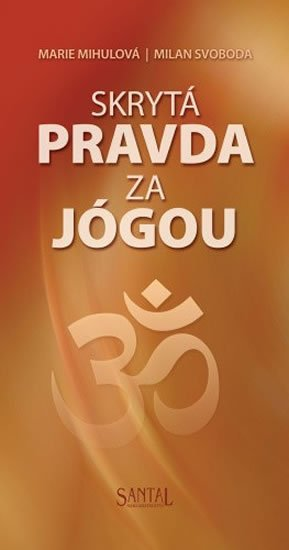 Mihulová Marie, Svoboda Milan,: Skrytá pravda za jógou