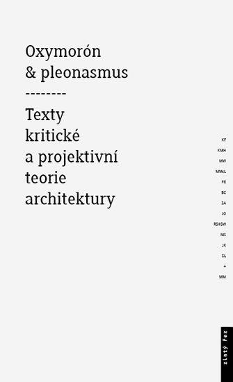 Mitášová Monika: Oxymorón a pleonasmus - Texty kritické a projektivní teorie architektury