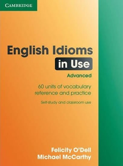 O´Dell Felicity: English Idioms in Use Advanced Book with Answers