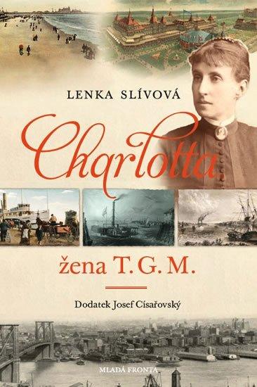 Slívová Lenka: Charlotta - Žena T. G. M.