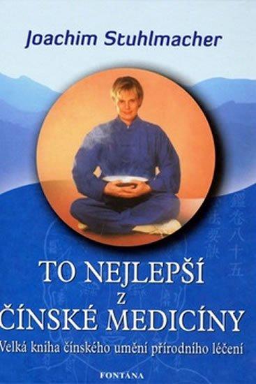 Stuhlmacher Joachim: To nejlepší z čínské medicíny - Velká kniha čínského umění přírodního léčen