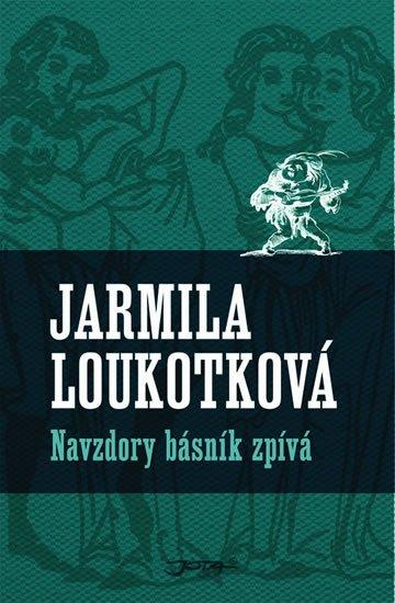 Loukotková Jarmila: Navzdory básník zpívá