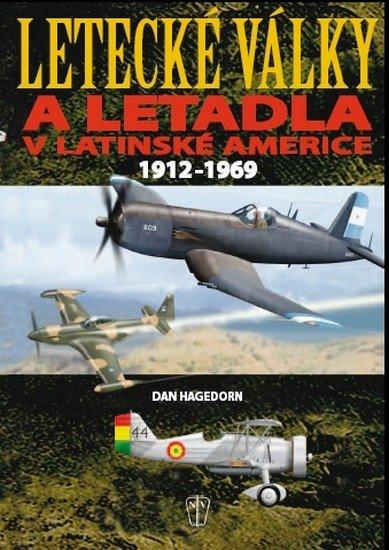 Hagedorn Dan: Letecké války a letadla v Latinské Americe 1912-1969