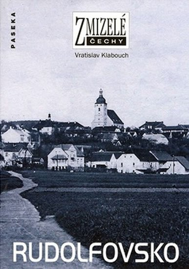 Klabouch Vratislav: Zmizelé Čechy - Rudolfovsko