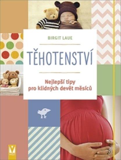 Laue Birgit: Těhotenství - Nejlepší tipy pro klidných devět měsíců