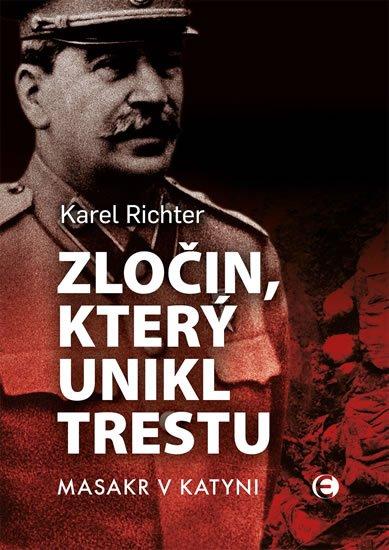 Richter Karel: Zločin, který unikl trestu - Masakr v Katyni