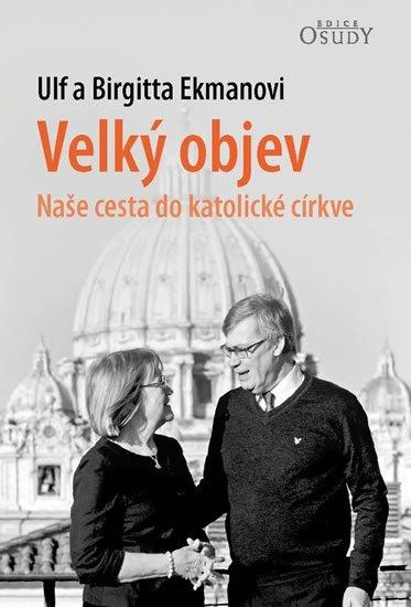 Ekmanovi Ulf a Birgitta: Velký objev - Naše cesta do katolické církve