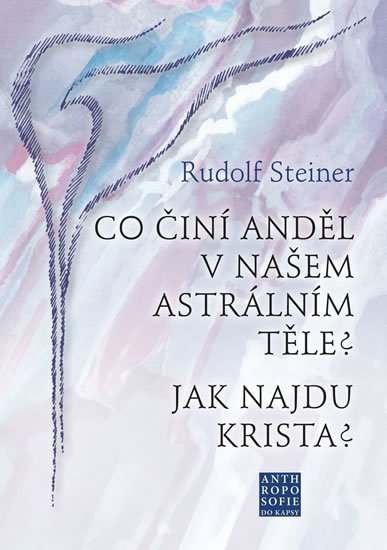 Steiner Rudolf: Co činí Anděl v našem astrálním těle? Jak najdu Krista?