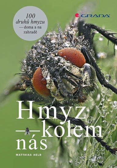 Helb Matthias: Hmyz kolem nás - 100 druhů hmyzu doma i na zahradě