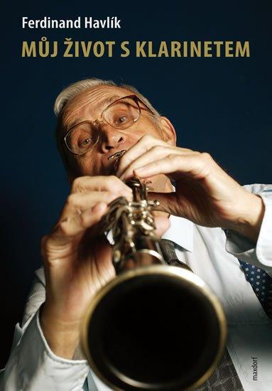Havlík Ferdinand: Můj život s klarinetem - Vzpomínky legendárního kapelníka divadla Semafor