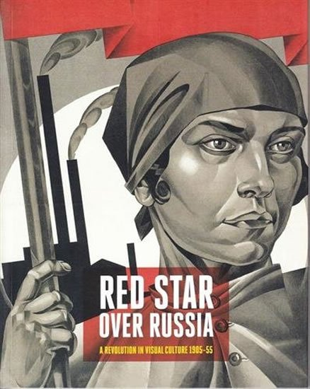 Sidlina Natalia: Red Star Over Russia Revolution in Visual Culture 1905-55