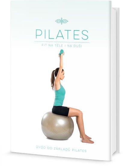 neuveden: Pilates - Fit na těle i na duši, Úvod do základů Pilates