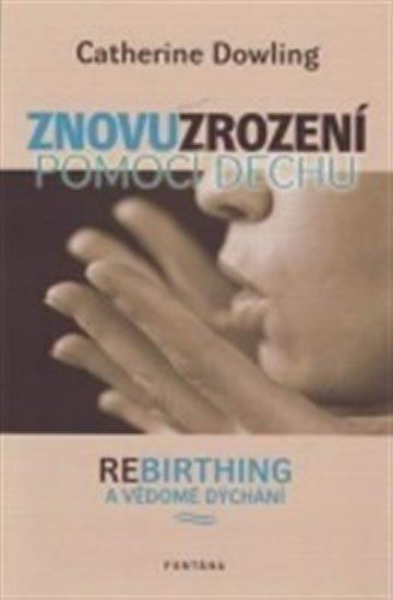 Dowling Catherine: Znovuzrození pomocí dechu - Rebirthing a vědomé dýchání