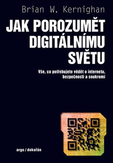 Kernighan Brian W.: Jak porozumět digitálnímu světu - Vše, co potřebujete vědět o internetu, be