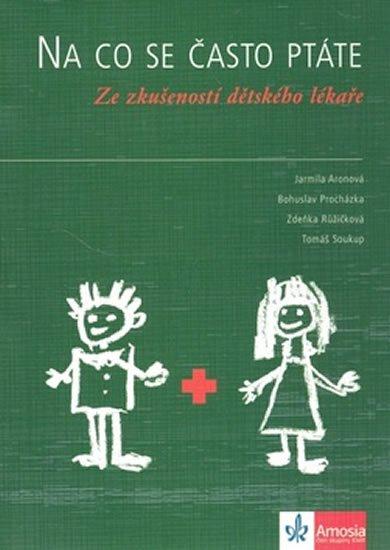 Aronová,Procházka,Růžičková,Soukup: Na co se často ptáte - Ze zkušeností dětského lékaře