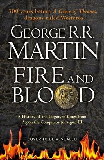 Martin George R. R.: Fire And Blood: A History Of The Targaryen Kings From Aegon The Conqueror T