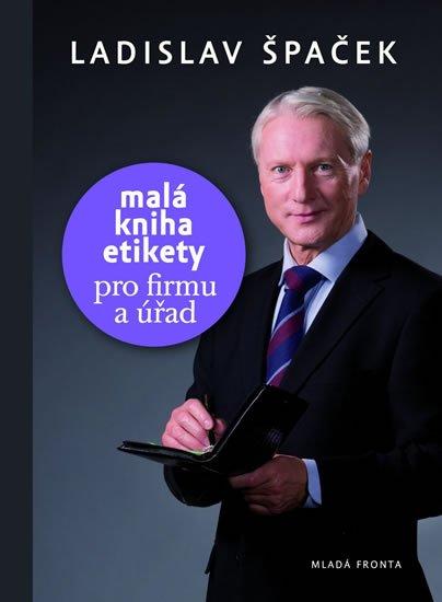 Špaček Ladislav: Malá kniha etikety pro firmu a úřad