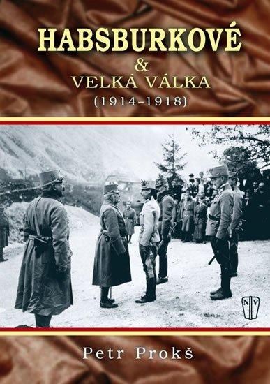 Prokš Petr: Habsburkové a velká válka 1914-1918