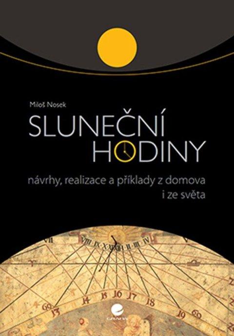 Nosek Miloš: Sluneční hodiny - Návrhy, realizace a příklady z domova i ze světa