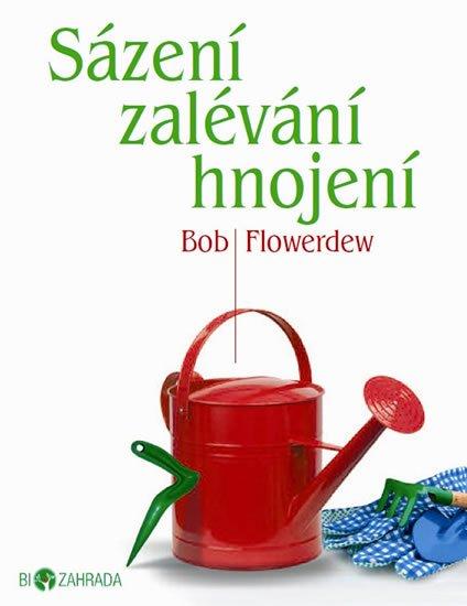 Flowerdew Bob: Sázení, zalévání, hnojení - Biozahrada