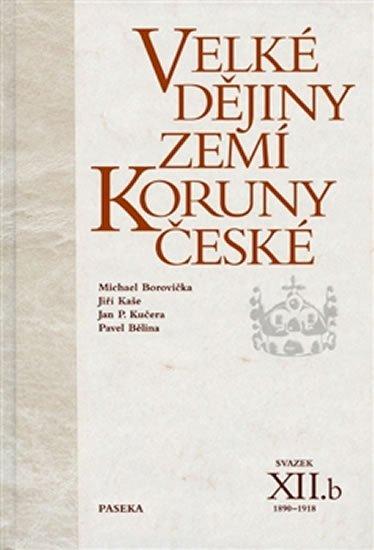Borovička a kolektiv Michael: Velké dějiny zemí Koruny české XII./b 1890-1918
