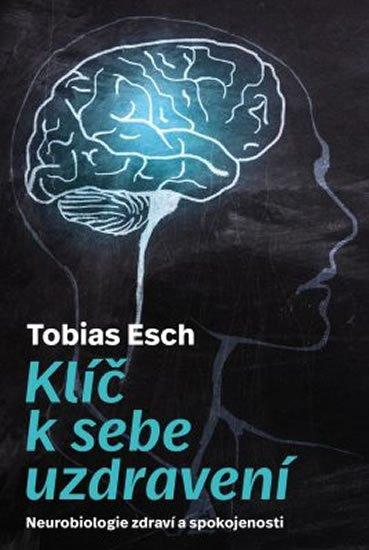 Esch Tobias: Klíč k sebeuzdravení - Neurobiologie zdraví a spokojenosti