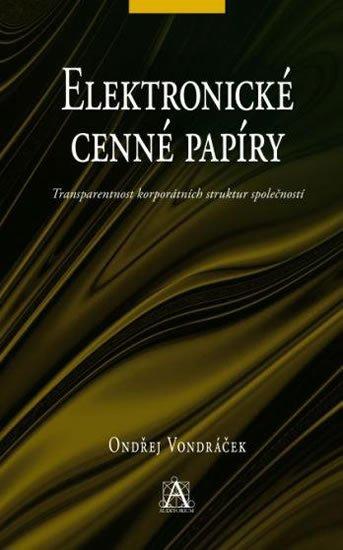 Vondráček Ondřej: Elektronické cenné papíry - Transparentnost korporátních struktur společnos