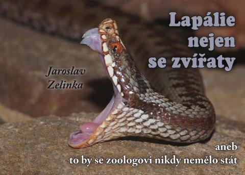 Zelinka Jaroslav: Lapálie nejen se zvířaty aneb To by se zoologovi nikdy nemělo stát