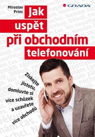 Princ Miroslav: Jak uspět při obchodním telefonování - Získejte jistotu, domluvte si více s