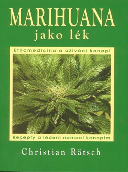 Rätsch Christian: Marihuana jako lék - Recepty a léčení nemocí konopím