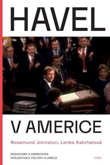 Johnston Rosamund, Kabrhelová Lenka,: Havel v Americe - Rozhovory s americkými intelektuály, politiky a umělci