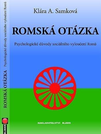Samková Klára A.: Romská otázka - Psychologické příčiny sociálního vyloučení Romů