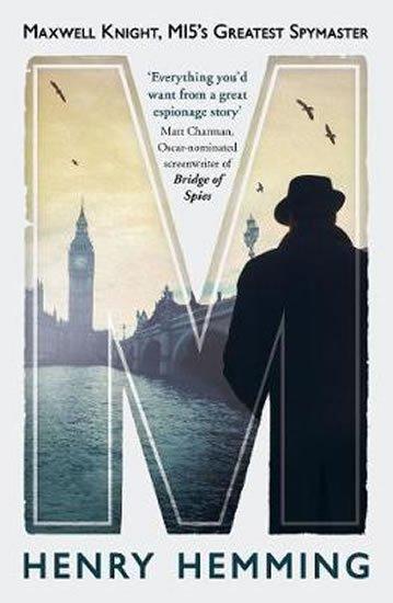 Hemming Henry: M : Maxwell Knight, MI5´s Greatest Spymaster