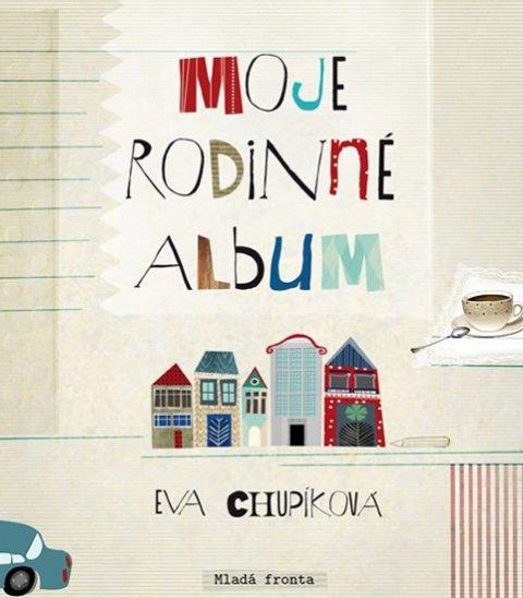 Chupíková Eva: Moje rodinné album