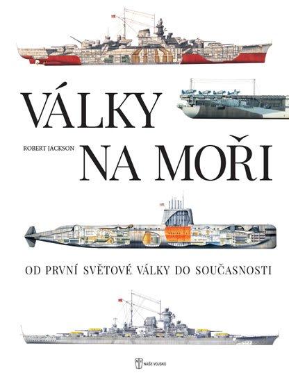 Jackson Robert: Války na moři - Od první světové války do současnosti